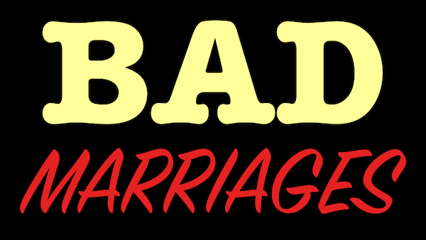 Bad Marriages